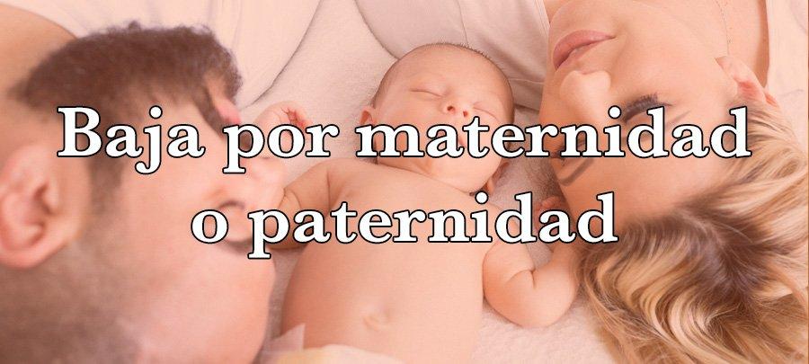 Baja por maternidad o paternidad